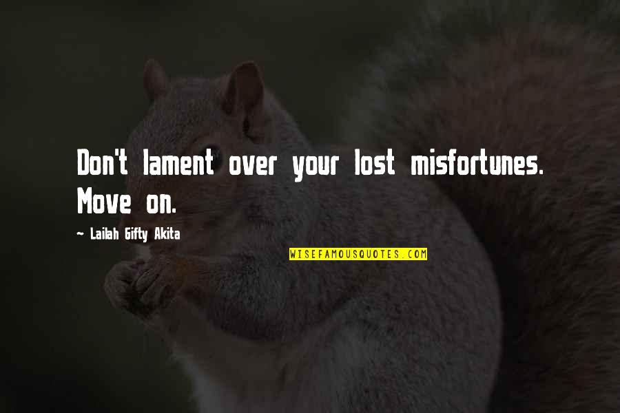Life Proverbs Quotes By Lailah Gifty Akita: Don't lament over your lost misfortunes. Move on.