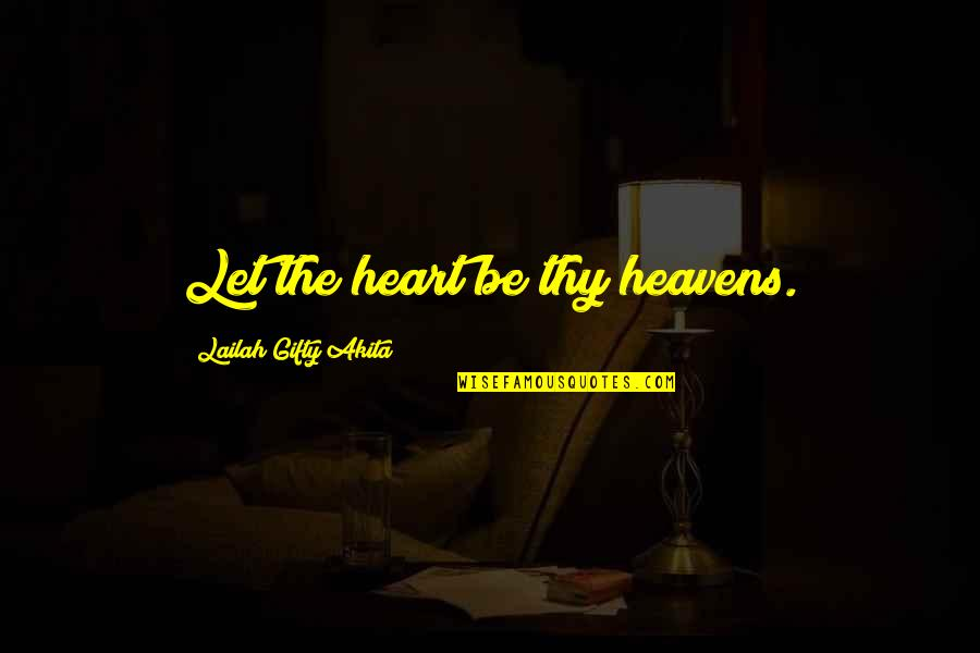 Life Proverbs Quotes By Lailah Gifty Akita: Let the heart be thy heavens.