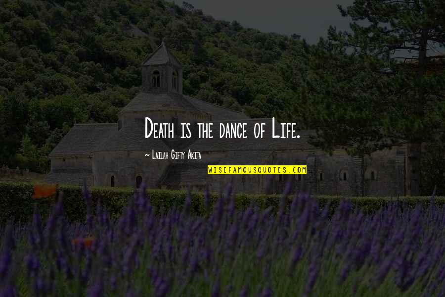 Life Proverbs Quotes By Lailah Gifty Akita: Death is the dance of Life.