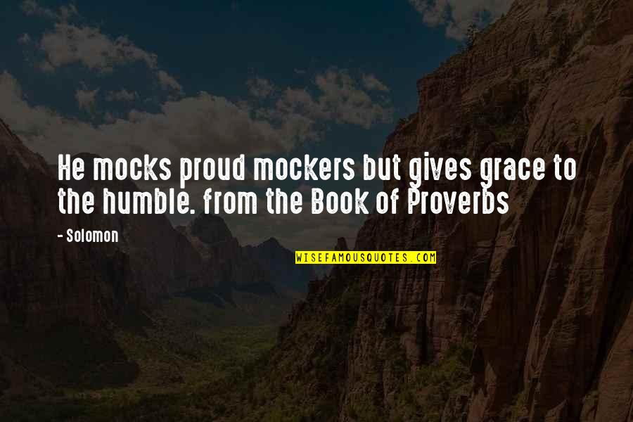Life Proverbs Quotes By Solomon: He mocks proud mockers but gives grace to