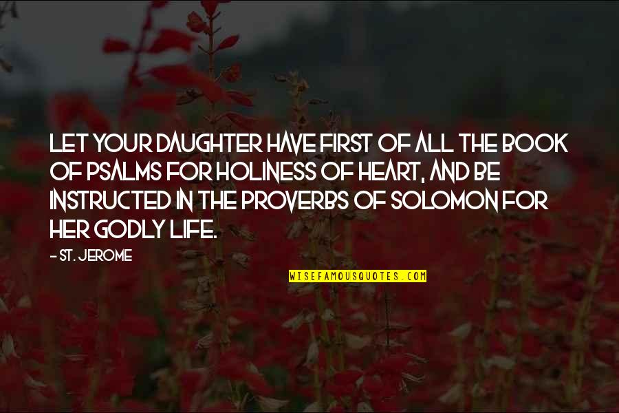 Life Proverbs Quotes By St. Jerome: Let your daughter have first of all the