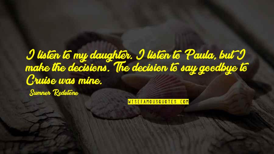 Life Proverbs Quotes By Sumner Redstone: I listen to my daughter. I listen to