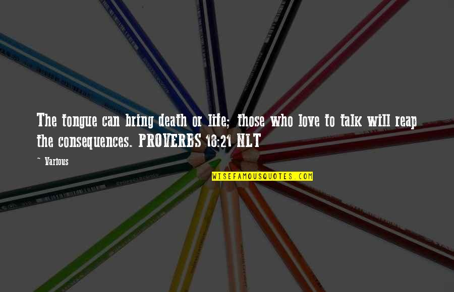 Life Proverbs Quotes By Various: The tongue can bring death or life; those