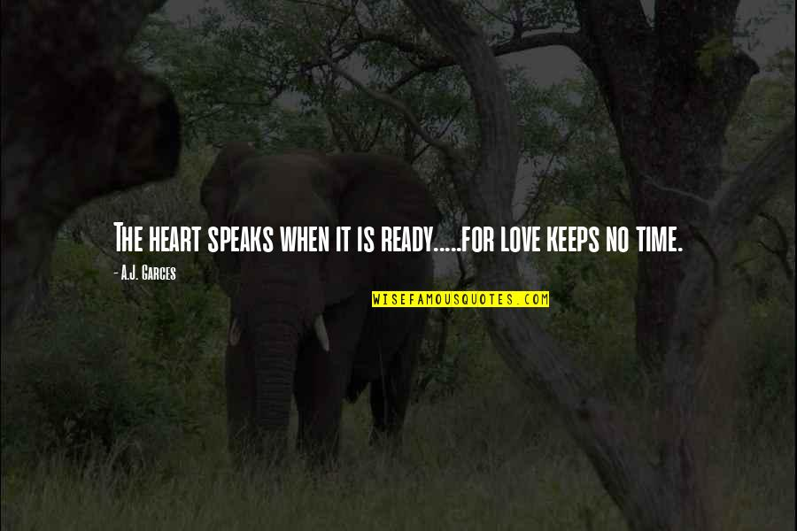 Life Quotations Quotes By A.J. Garces: The heart speaks when it is ready.....for love