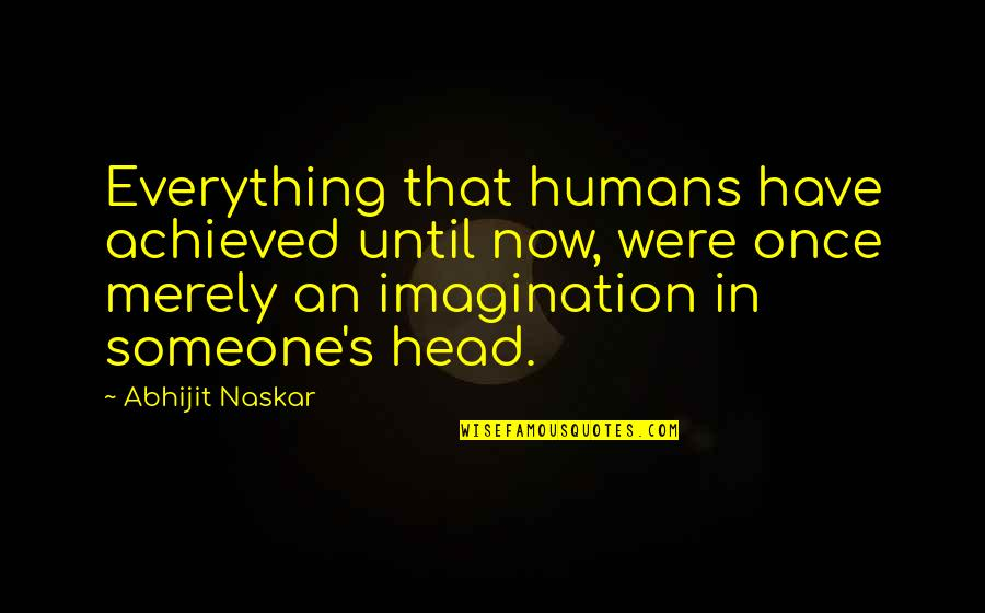 Life Quotations Quotes By Abhijit Naskar: Everything that humans have achieved until now, were