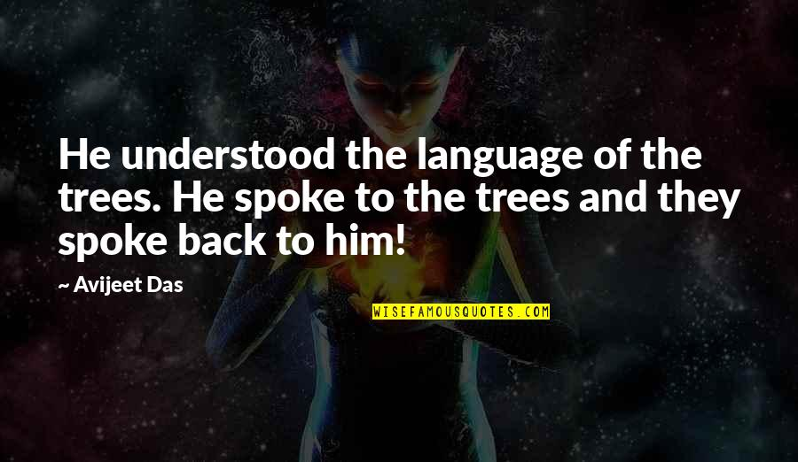 Life Quotations Quotes By Avijeet Das: He understood the language of the trees. He