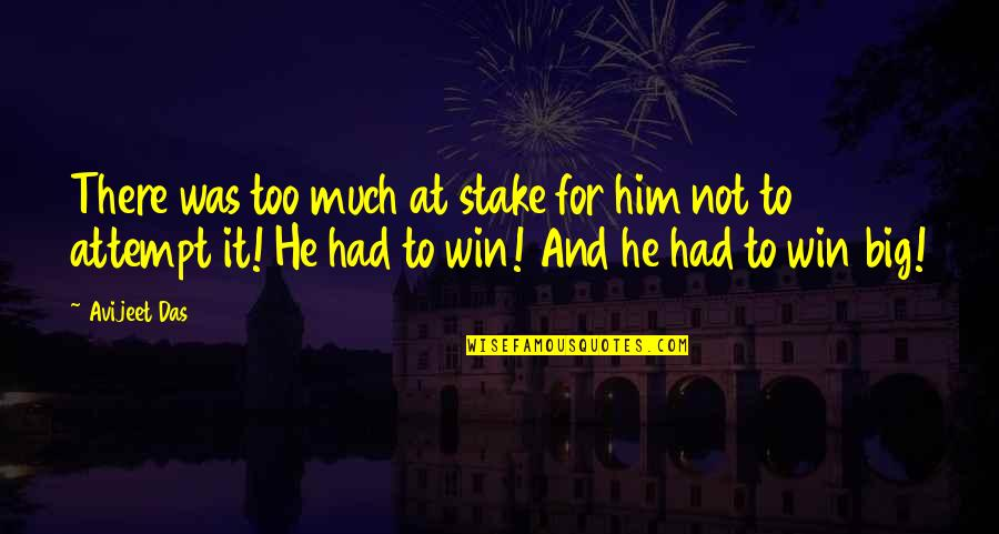 Life Quotations Quotes By Avijeet Das: There was too much at stake for him