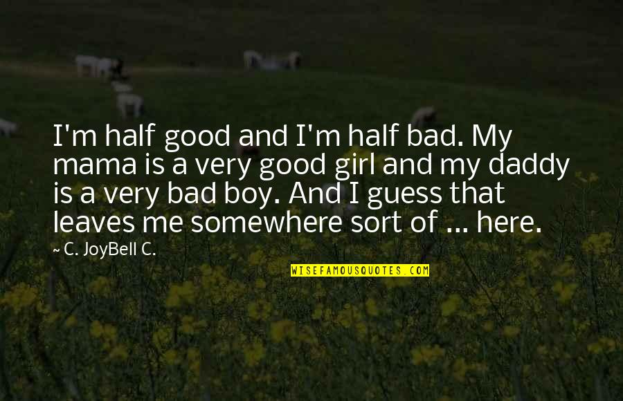 Life Quotations Quotes By C. JoyBell C.: I'm half good and I'm half bad. My