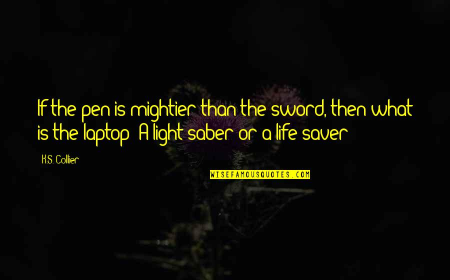 Life Quotations Quotes By K.S. Collier: If the pen is mightier than the sword,