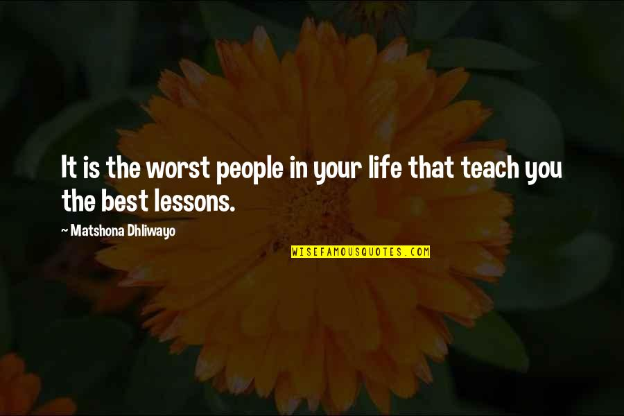 Life Quotations Quotes By Matshona Dhliwayo: It is the worst people in your life