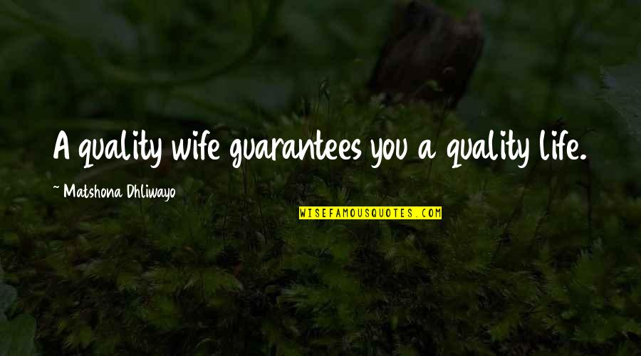 Life Quotations Quotes By Matshona Dhliwayo: A quality wife guarantees you a quality life.