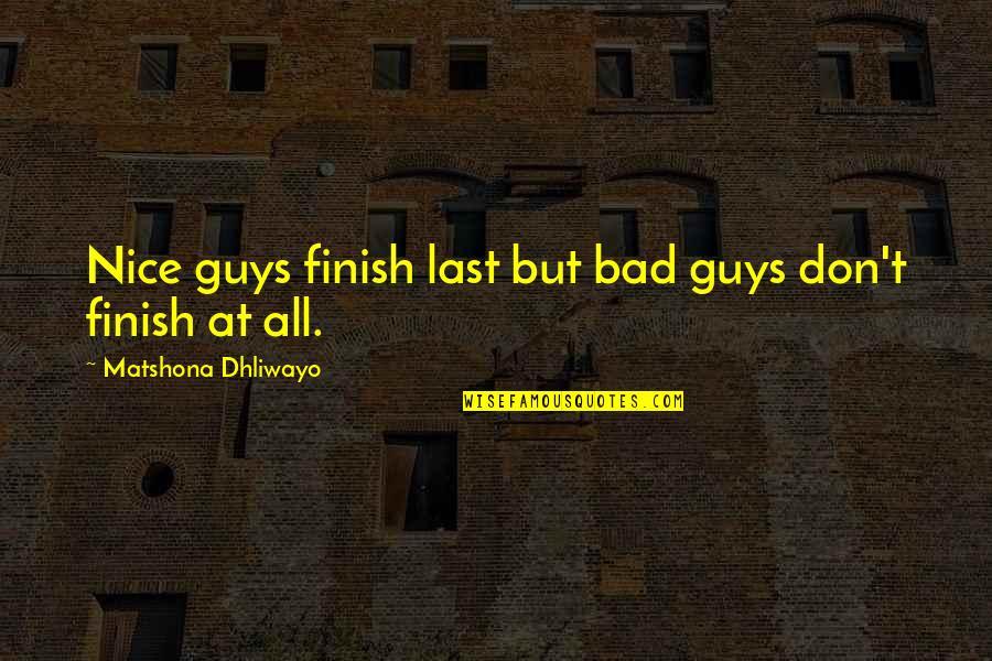 Life Quotations Quotes By Matshona Dhliwayo: Nice guys finish last but bad guys don't