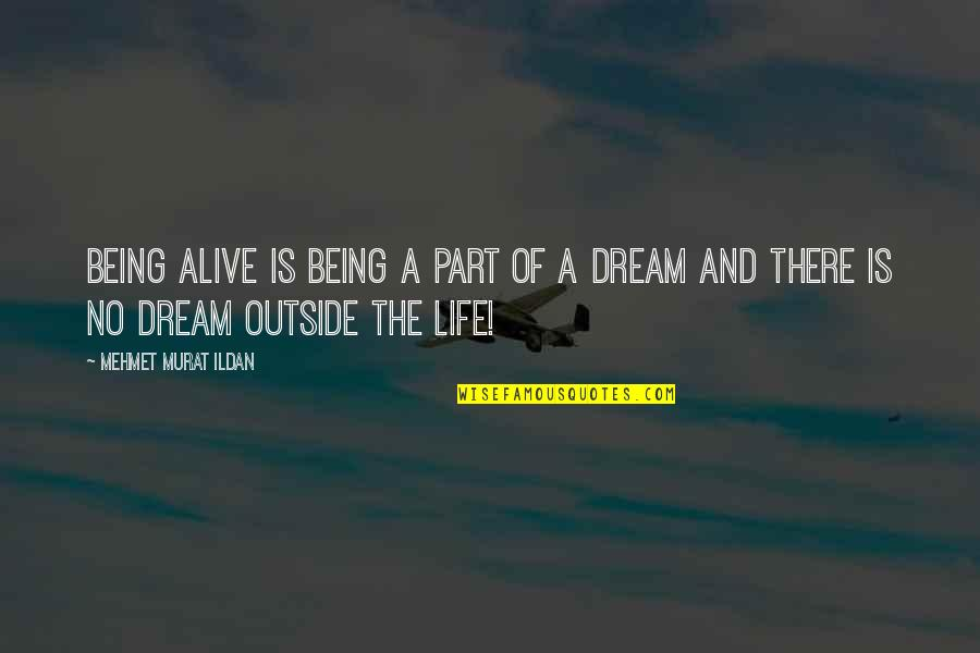 Life Quotations Quotes By Mehmet Murat Ildan: Being alive is being a part of a