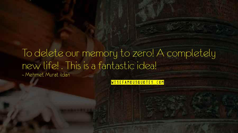 Life Quotations Quotes By Mehmet Murat Ildan: To delete our memory to zero! A completely
