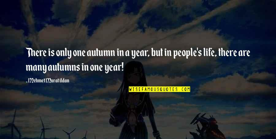 Life Quotations Quotes By Mehmet Murat Ildan: There is only one autumn in a year,