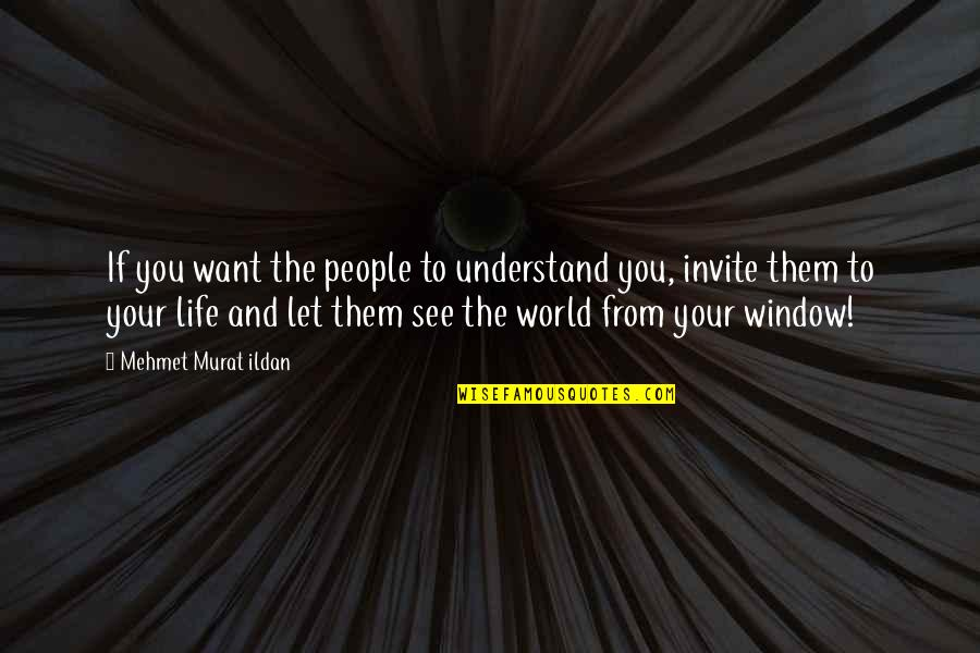Life Quotations Quotes By Mehmet Murat Ildan: If you want the people to understand you,