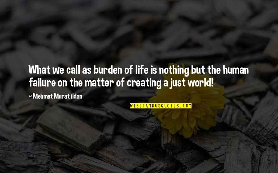 Life Quotations Quotes By Mehmet Murat Ildan: What we call as burden of life is