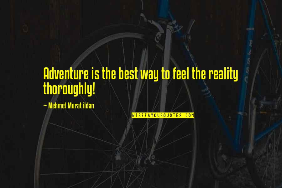 Life Quotations Quotes By Mehmet Murat Ildan: Adventure is the best way to feel the