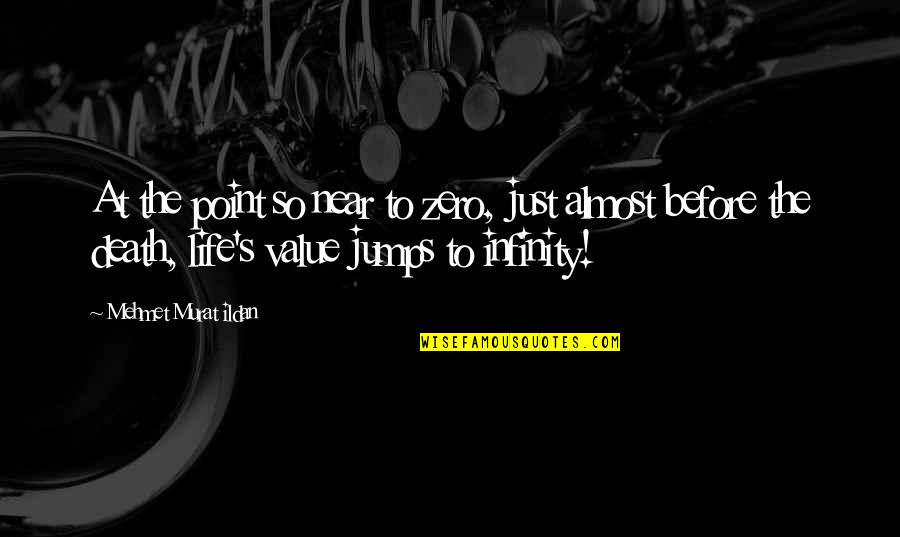 Life Quotations Quotes By Mehmet Murat Ildan: At the point so near to zero, just