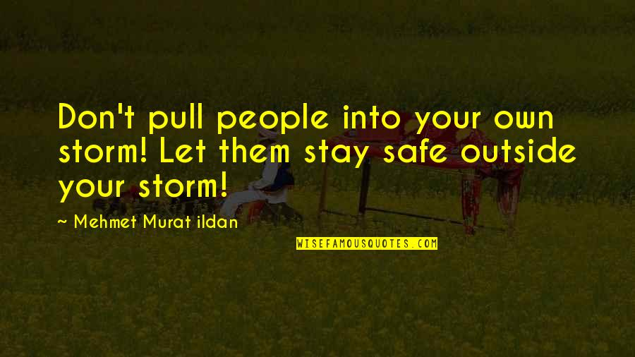 Life Quotations Quotes By Mehmet Murat Ildan: Don't pull people into your own storm! Let