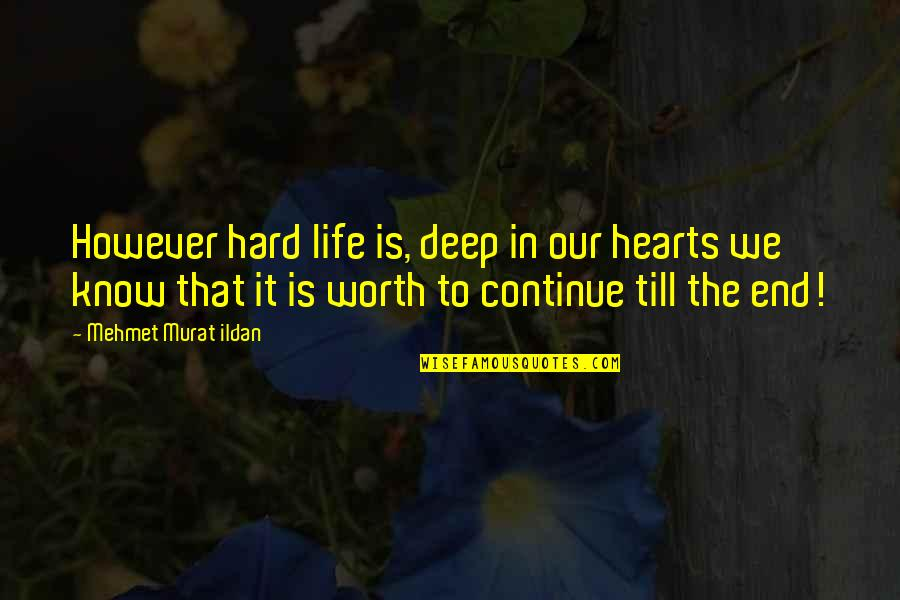 Life Quotations Quotes By Mehmet Murat Ildan: However hard life is, deep in our hearts