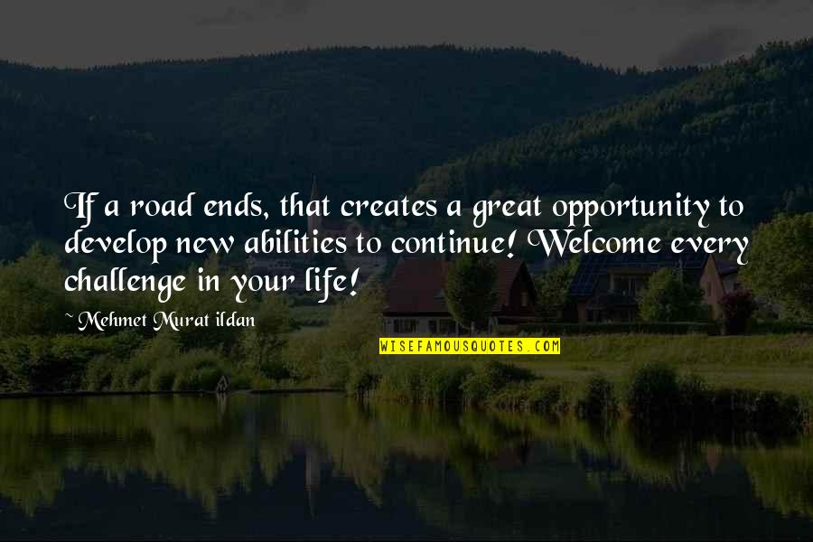 Life Quotations Quotes By Mehmet Murat Ildan: If a road ends, that creates a great