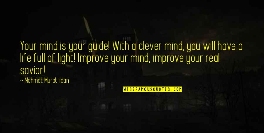 Life Quotations Quotes By Mehmet Murat Ildan: Your mind is your guide! With a clever