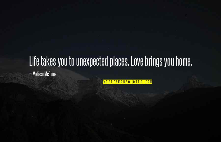 Life Quotations Quotes By Melissa McClone: Life takes you to unexpected places. Love brings