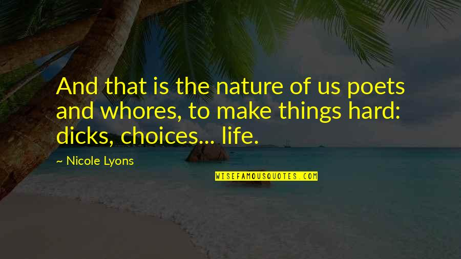 Life Quotations Quotes By Nicole Lyons: And that is the nature of us poets