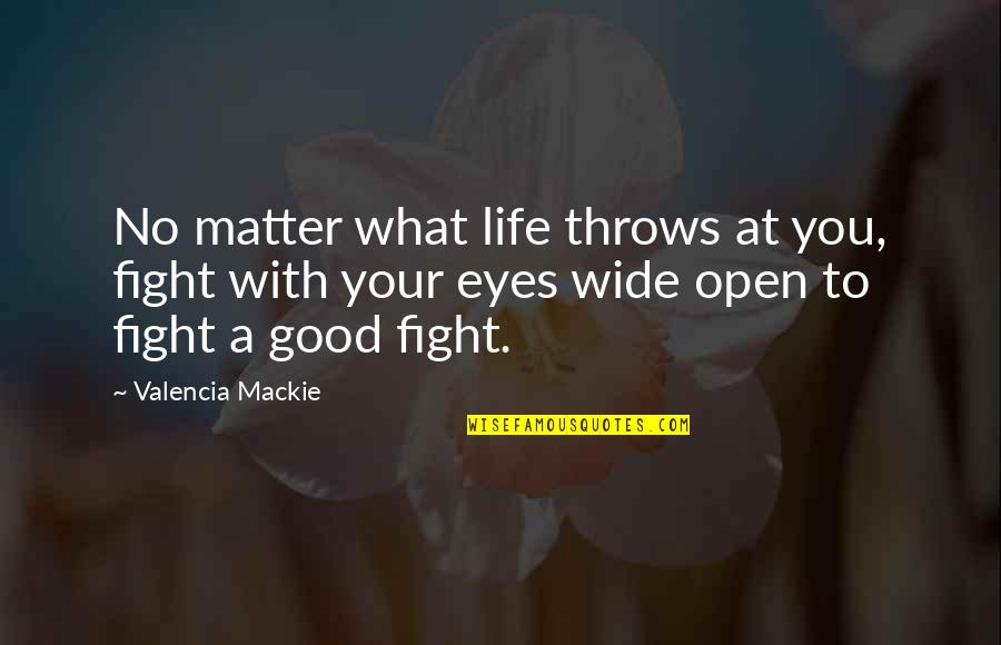 Life Quotations Quotes By Valencia Mackie: No matter what life throws at you, fight