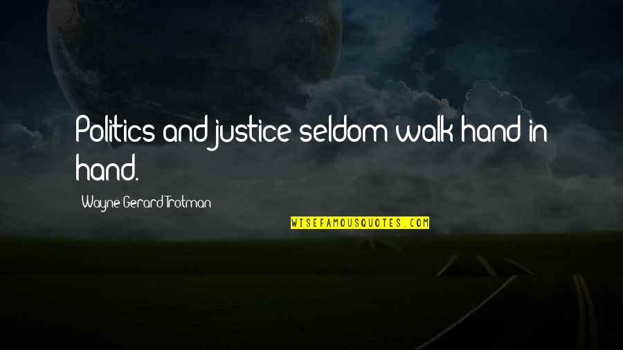Life Quotations Quotes By Wayne Gerard Trotman: Politics and justice seldom walk hand in hand.