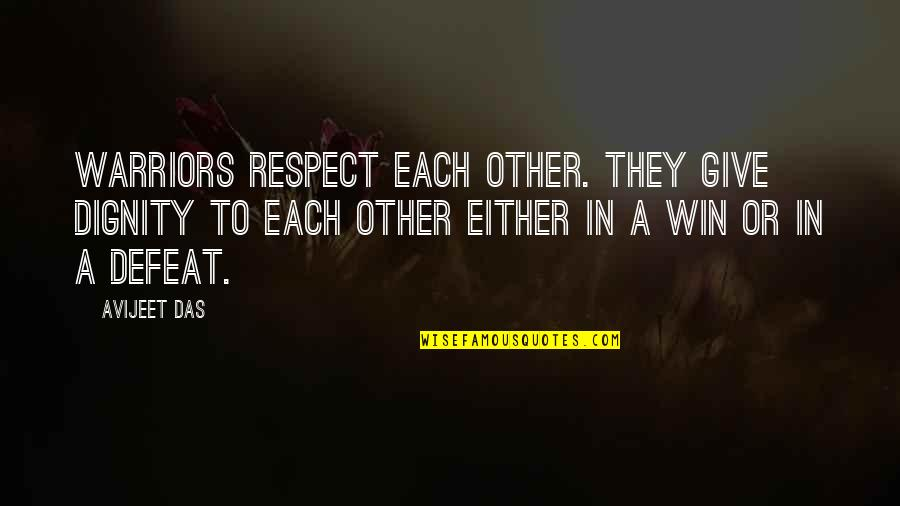 Life Quotes And Meaningful Quotes By Avijeet Das: Warriors respect each other. They give dignity to