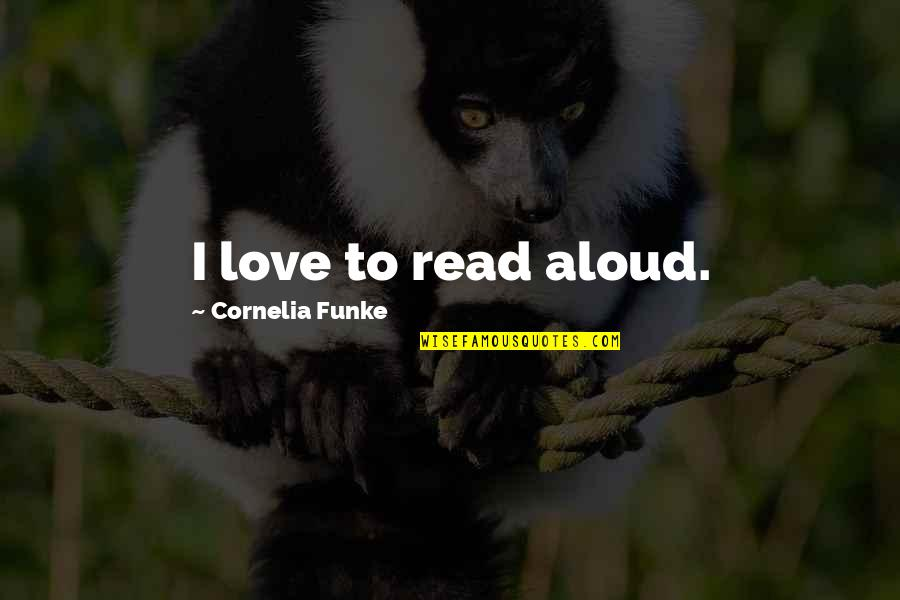Life Quotes And Meaningful Quotes By Cornelia Funke: I love to read aloud.