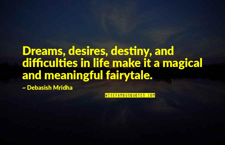 Life Quotes And Meaningful Quotes By Debasish Mridha: Dreams, desires, destiny, and difficulties in life make