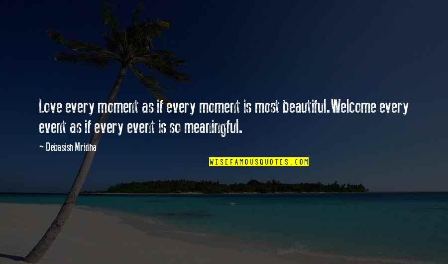 Life Quotes And Meaningful Quotes By Debasish Mridha: Love every moment as if every moment is