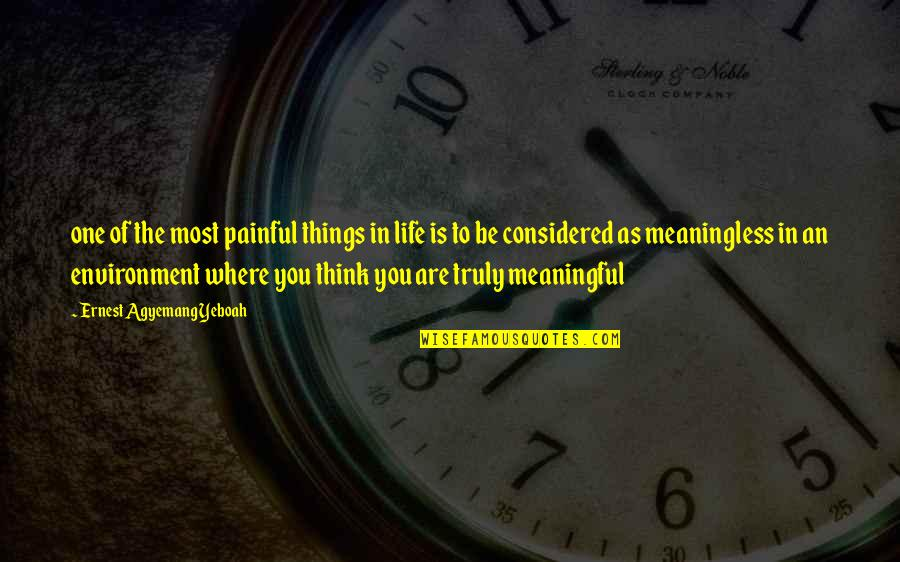 Life Quotes And Meaningful Quotes By Ernest Agyemang Yeboah: one of the most painful things in life