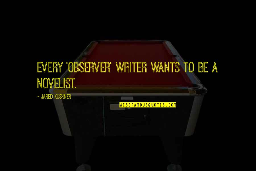 Life Quotes And Meaningful Quotes By Jared Kushner: Every 'Observer' writer wants to be a novelist.