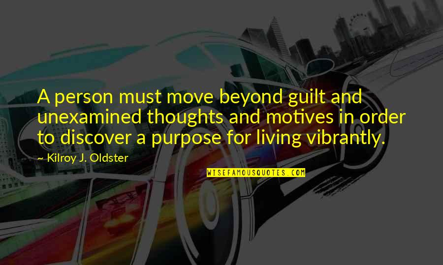 Life Quotes And Meaningful Quotes By Kilroy J. Oldster: A person must move beyond guilt and unexamined