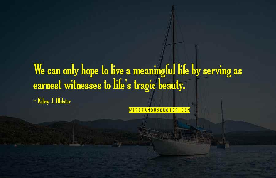 Life Quotes And Meaningful Quotes By Kilroy J. Oldster: We can only hope to live a meaningful