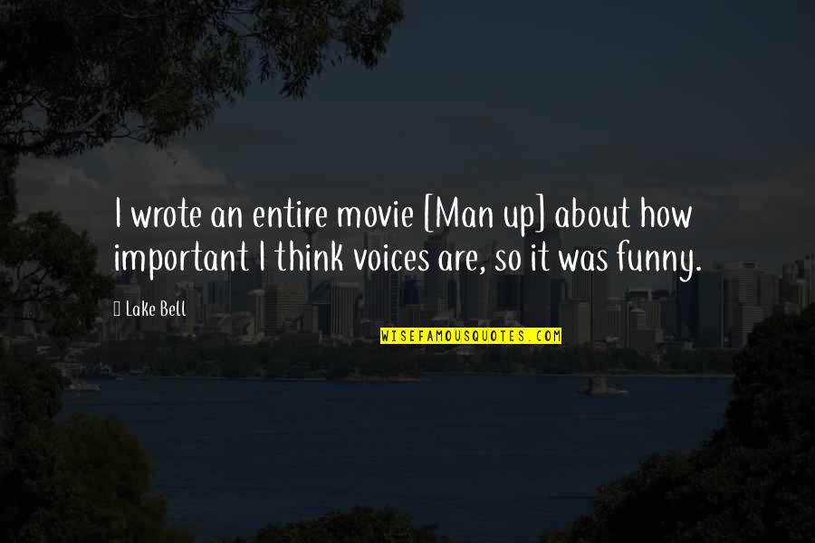 Life Quotes And Meaningful Quotes By Lake Bell: I wrote an entire movie [Man up] about