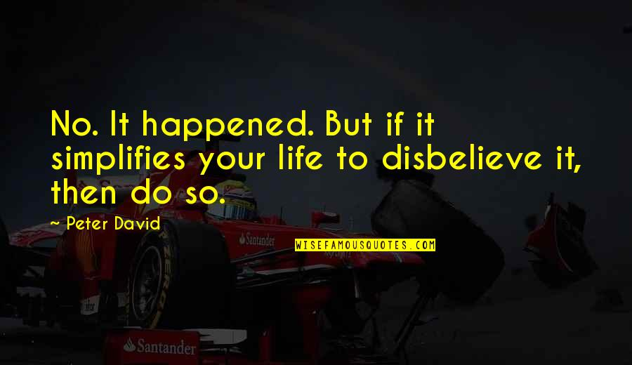 Life Quotes And Meaningful Quotes By Peter David: No. It happened. But if it simplifies your