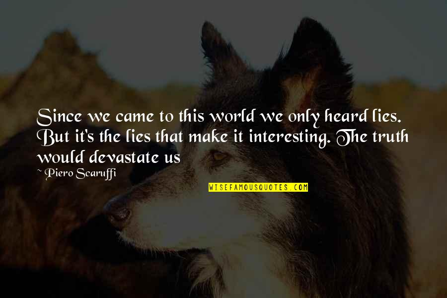 Life Quotes And Meaningful Quotes By Piero Scaruffi: Since we came to this world we only