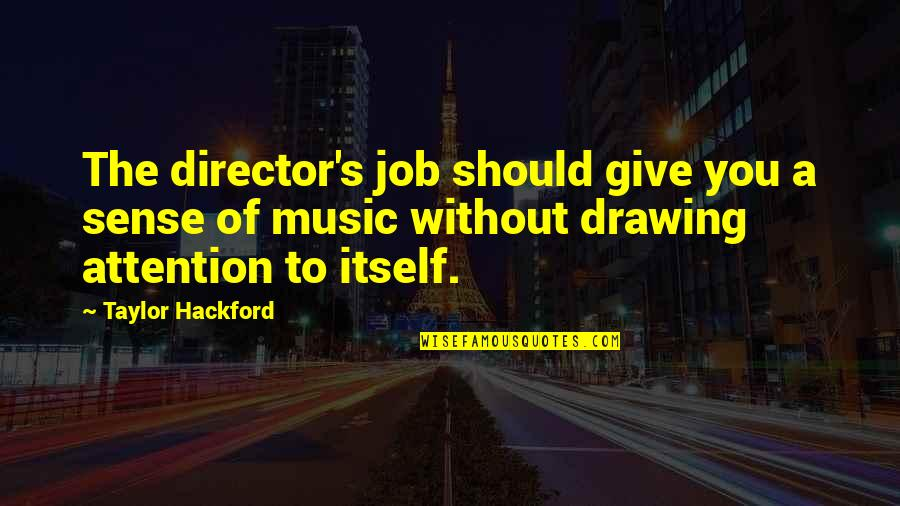 Life Quotes And Meaningful Quotes By Taylor Hackford: The director's job should give you a sense