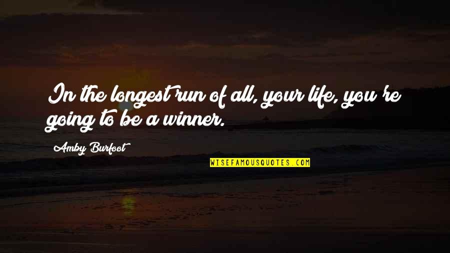 Life Re-evaluation Quotes By Amby Burfoot: In the longest run of all, your life,