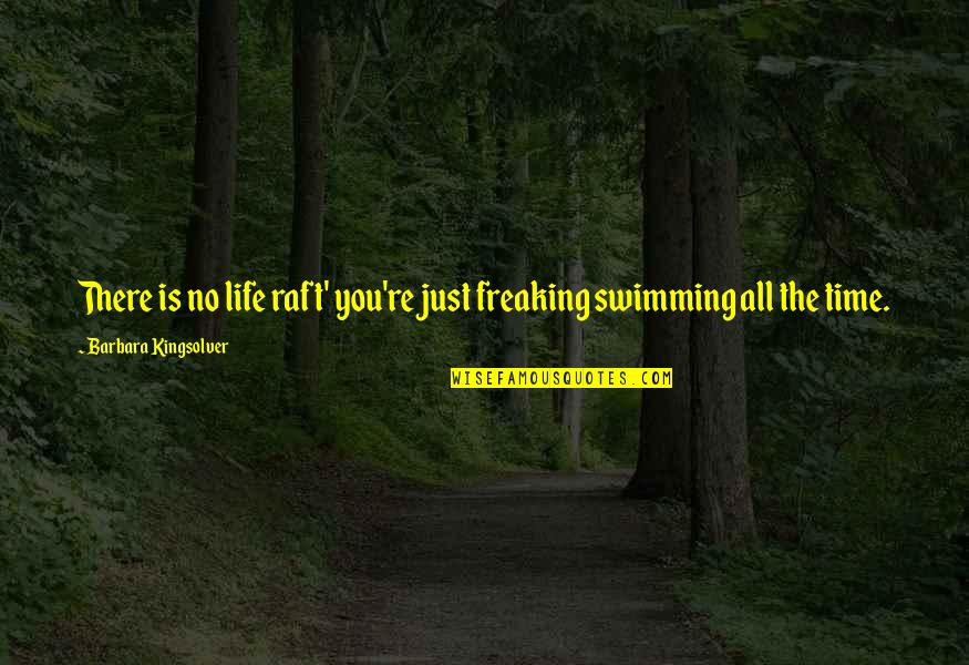 Life Re-evaluation Quotes By Barbara Kingsolver: There is no life raft' you're just freaking