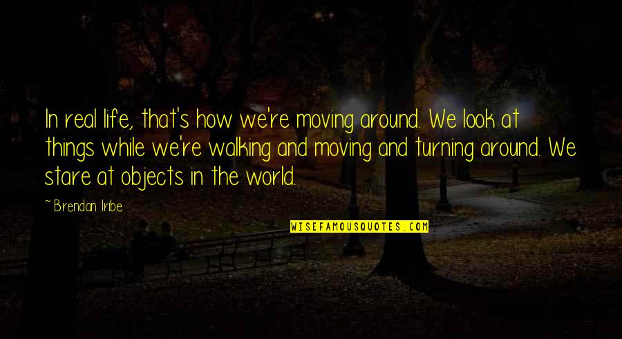 Life Re-evaluation Quotes By Brendan Iribe: In real life, that's how we're moving around.