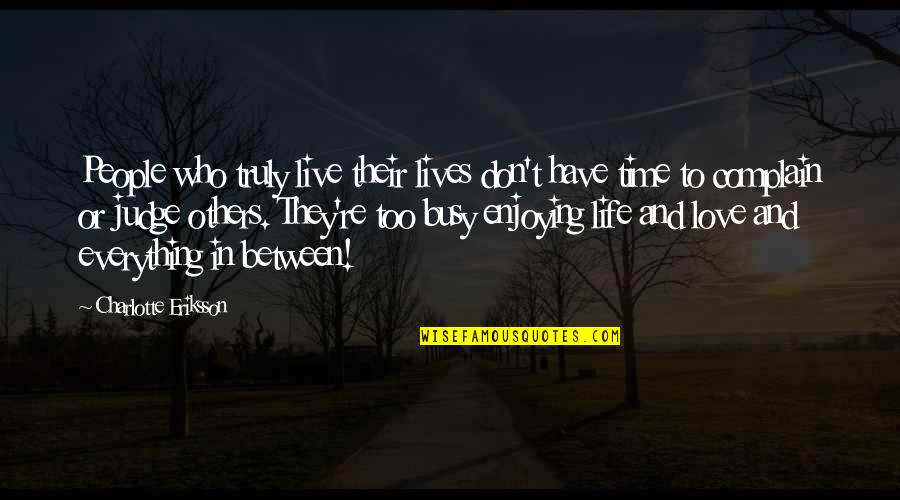 Life Re-evaluation Quotes By Charlotte Eriksson: People who truly live their lives don't have