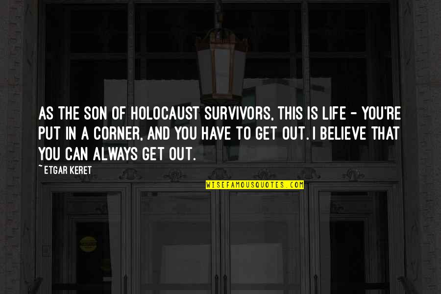 Life Re-evaluation Quotes By Etgar Keret: As the son of Holocaust survivors, this is