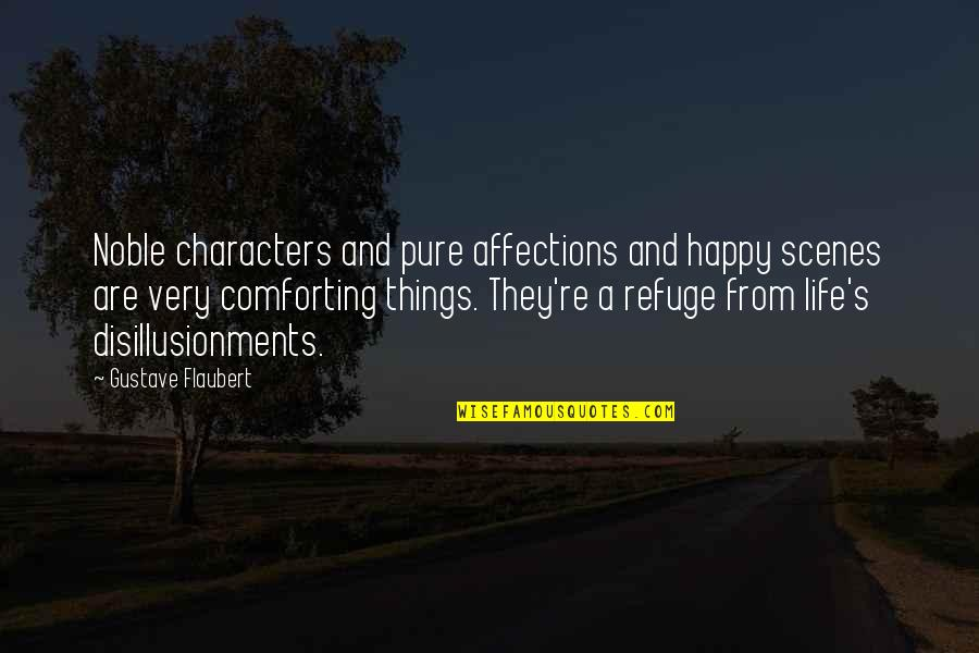 Life Re-evaluation Quotes By Gustave Flaubert: Noble characters and pure affections and happy scenes