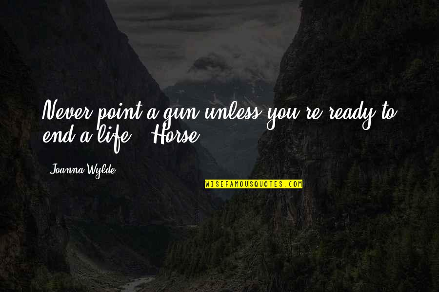 Life Re-evaluation Quotes By Joanna Wylde: Never point a gun unless you're ready to